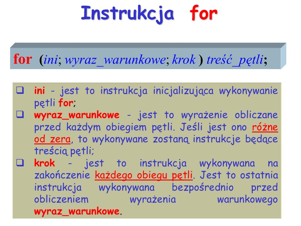 Instrukcja for for (ini; wyraz_warunkowe; krok ) treść_pętli;