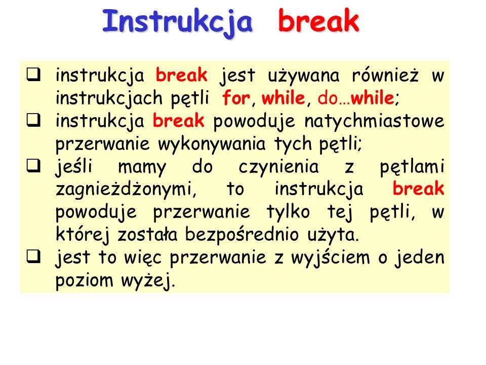 Instrukcja break instrukcja break jest używana również w instrukcjach pętli for, while, do…while;