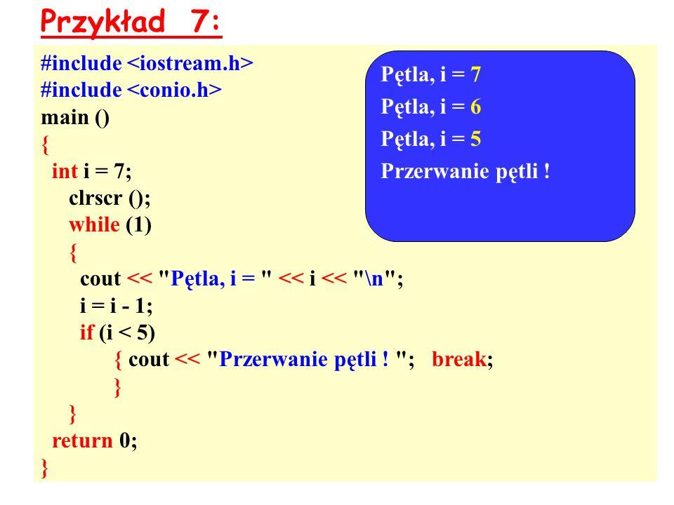 Przykład 7: #include <iostream.h> #include <conio.h>