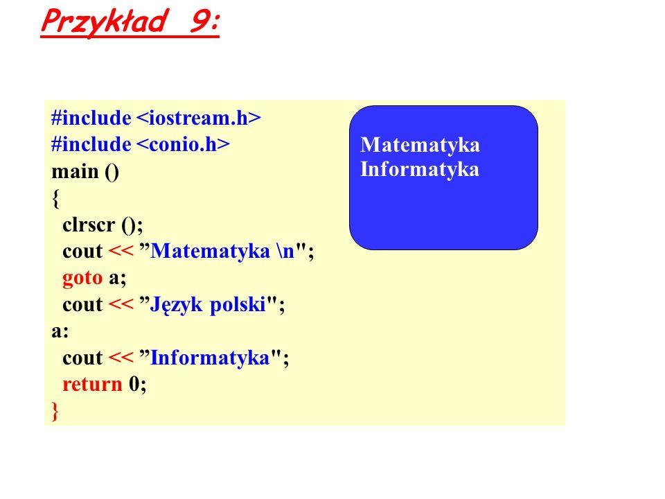 Przykład 9: #include <iostream.h> #include <conio.h>