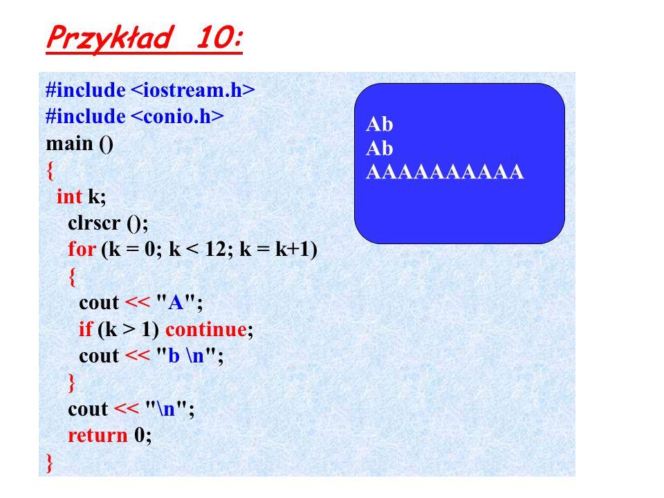 Przykład 10: #include <iostream.h> #include <conio.h>