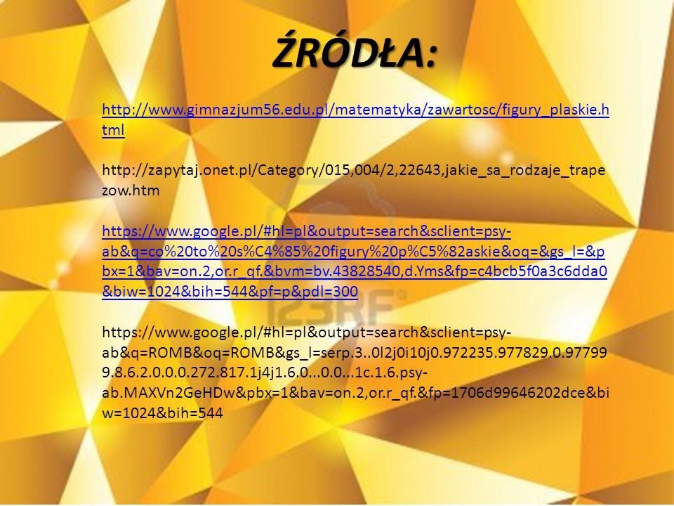 ŹRÓDŁA: http://www.gimnazjum56.edu.pl/matematyka/zawartosc/figury_plaskie.html.
