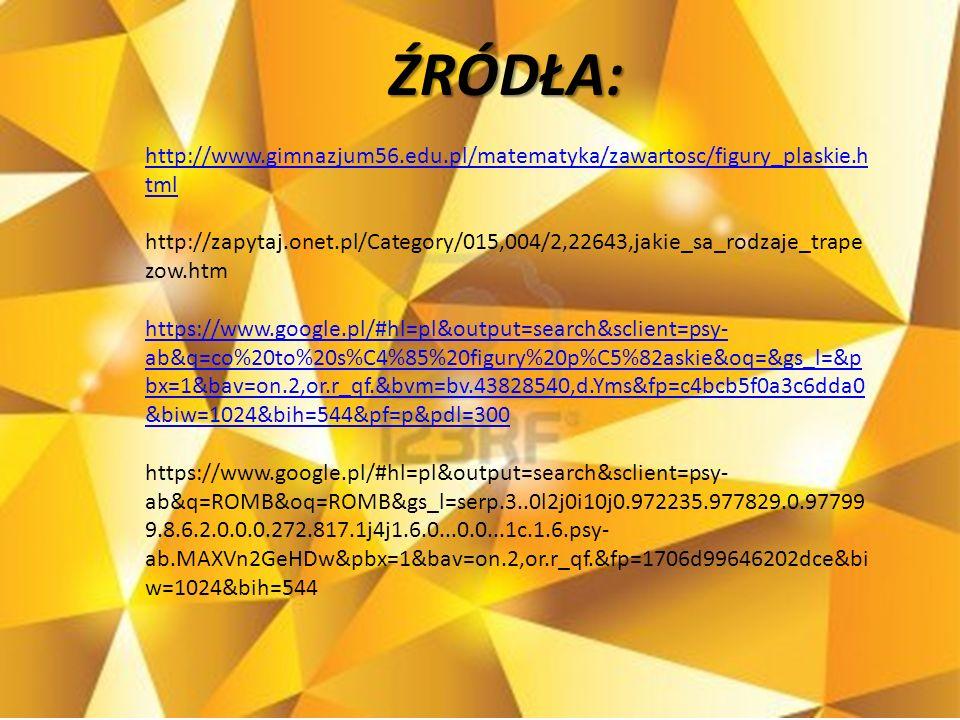 ŹRÓDŁA:http://www.gimnazjum56.edu.pl/matematyka/zawartosc/figury_plaskie.html.