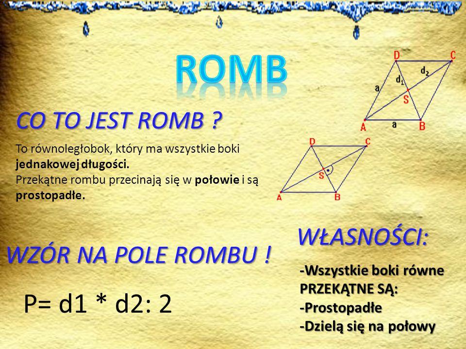 ROMB P= d1 * d2: 2 CO TO JEST ROMB WŁASNOŚCI: WZÓR NA POLE ROMBU !