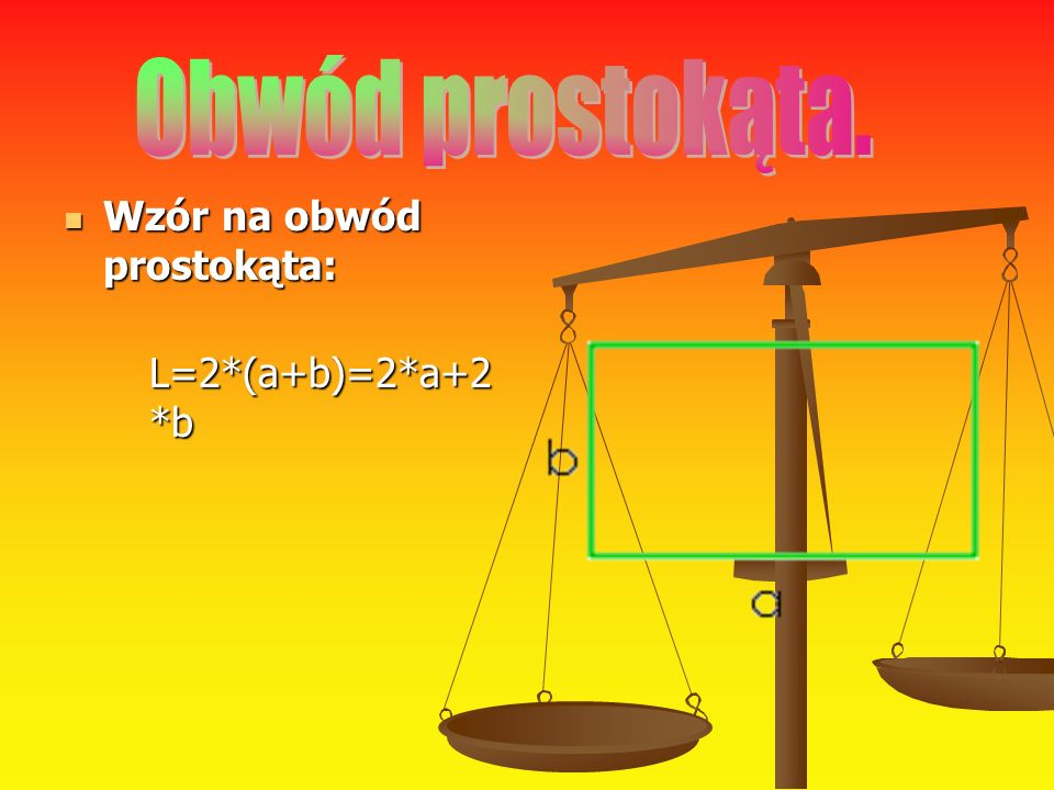 Obwód prostokąta. Wzór na obwód prostokąta: L=2*(a+b)=2*a+2*b