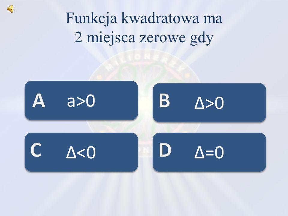 Funkcja kwadratowa ma 2 miejsca zerowe gdy
