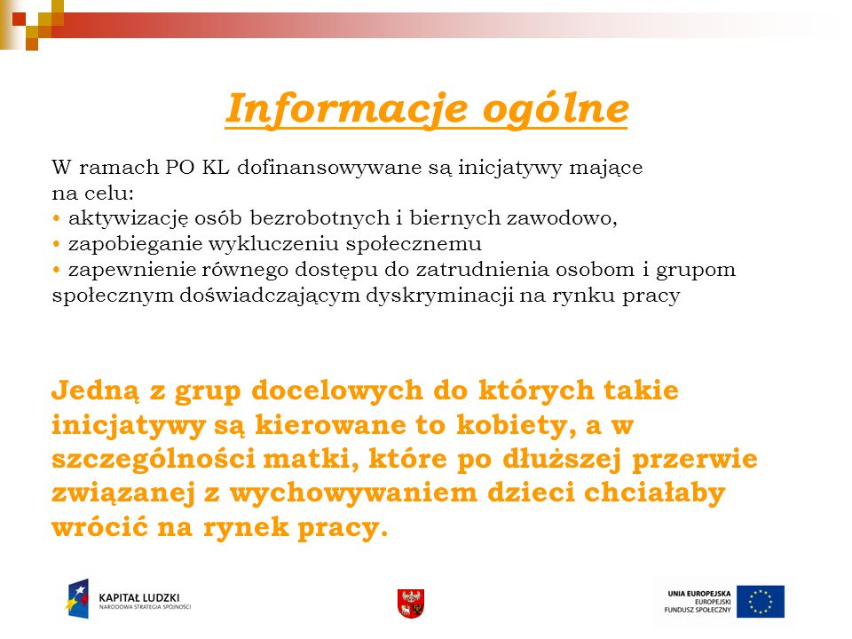 Informacje ogólne W ramach PO KL dofinansowywane są inicjatywy mające. na celu: • aktywizację osób bezrobotnych i biernych zawodowo,