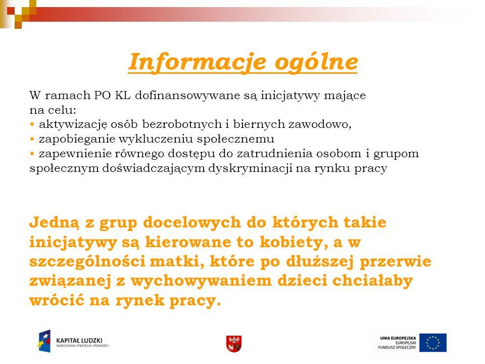 Informacje ogólneW ramach PO KL dofinansowywane są inicjatywy mające. na celu: • aktywizację osób bezrobotnych i biernych zawodowo,