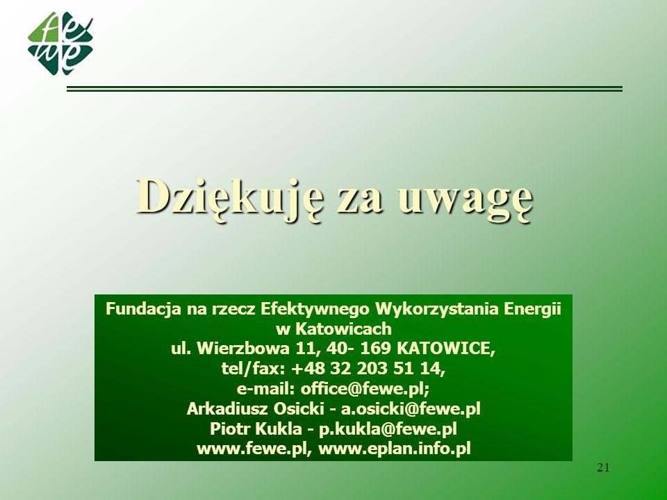 Dziękuję za uwagę Fundacja na rzecz Efektywnego Wykorzystania Energii w Katowicach. ul. Wierzbowa 11, 40- 169 KATOWICE,