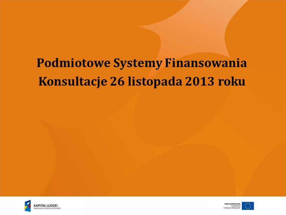 Podmiotowe Systemy Finansowania Konsultacje 26 listopada 2013 roku