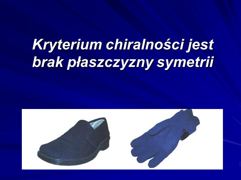 Kryterium chiralności jest brak płaszczyzny symetrii