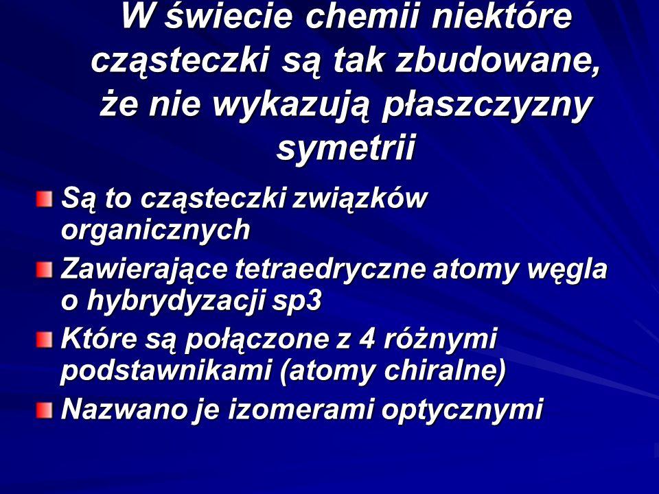 W świecie chemii niektóre cząsteczki są tak zbudowane, że nie wykazują płaszczyzny symetrii