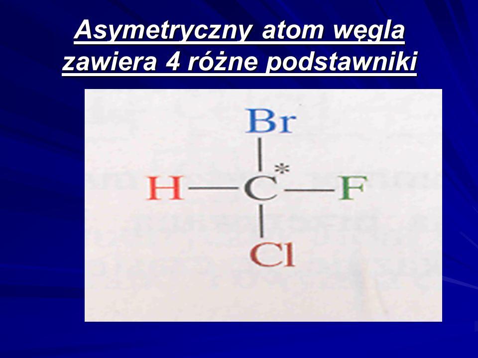 Asymetryczny atom węgla zawiera 4 różne podstawniki