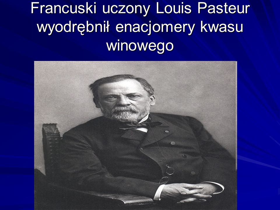 Francuski uczony Louis Pasteur wyodrębnił enacjomery kwasu winowego