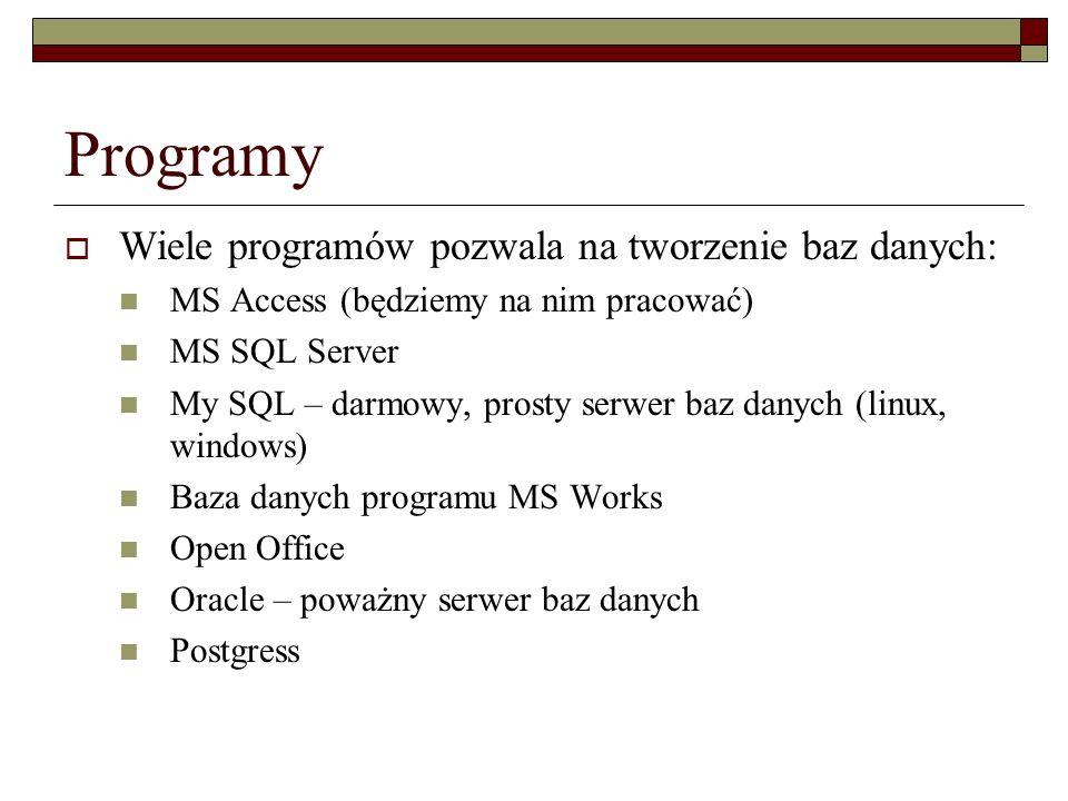 Programy Wiele programów pozwala na tworzenie baz danych: