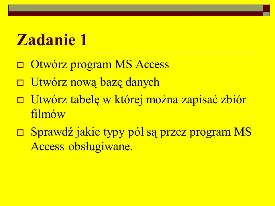 Zadanie 1 Otwórz program MS Access Utwórz nową bazę danych