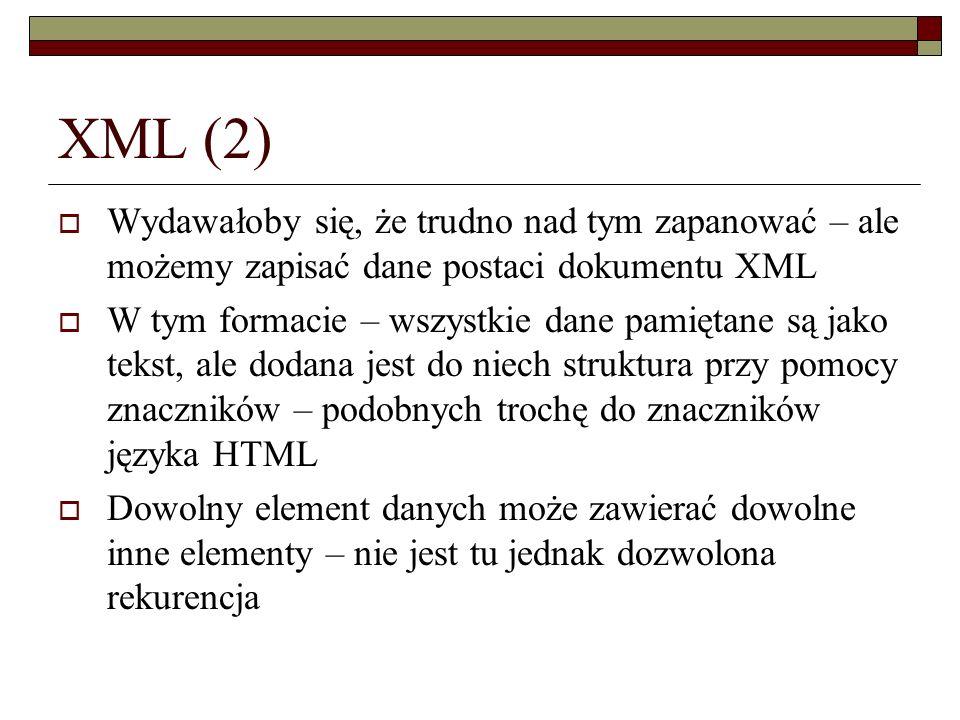 XML (2) Wydawałoby się, że trudno nad tym zapanować – ale możemy zapisać dane postaci dokumentu XML.
