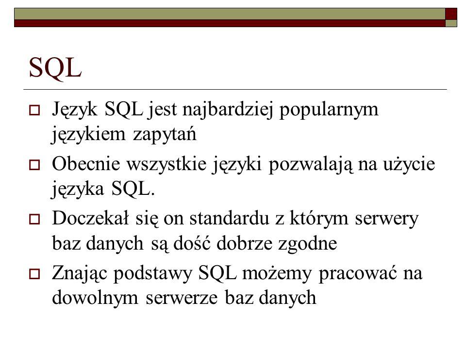 SQL Język SQL jest najbardziej popularnym językiem zapytań
