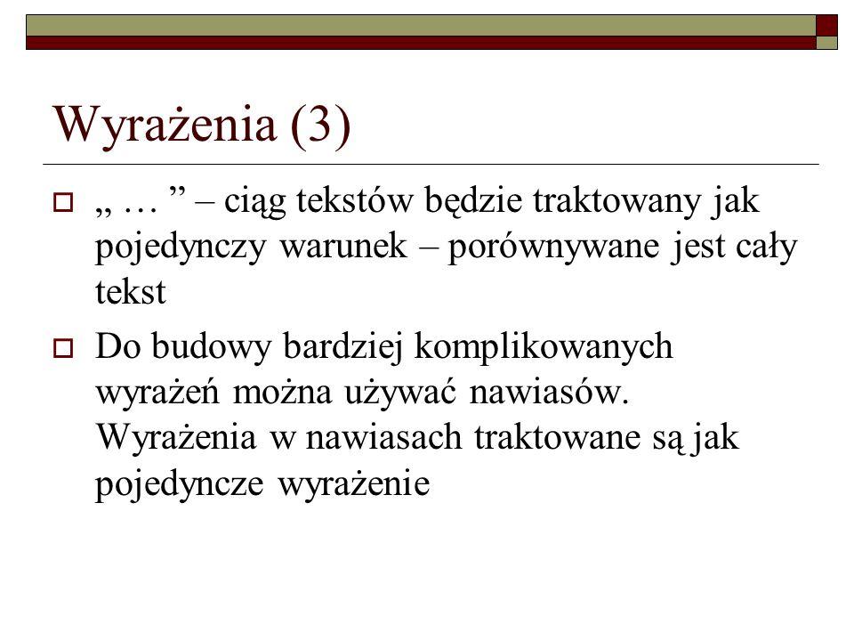 """Wyrażenia (3) """" … – ciąg tekstów będzie traktowany jak pojedynczy warunek – porównywane jest cały tekst."""