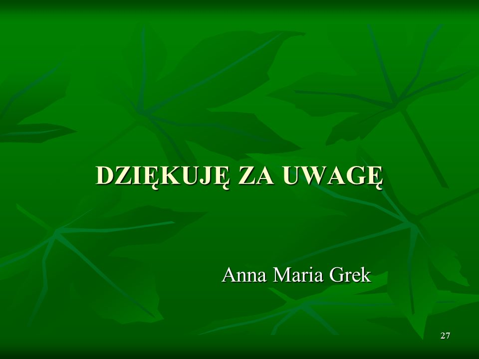 DZIĘKUJĘ ZA UWAGĘ Anna Maria Grek