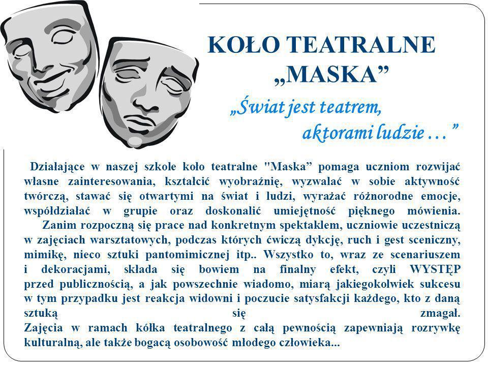 """KOŁO TEATRALNE """"MASKA """"Świat jest teatrem, aktorami ludzie …"""