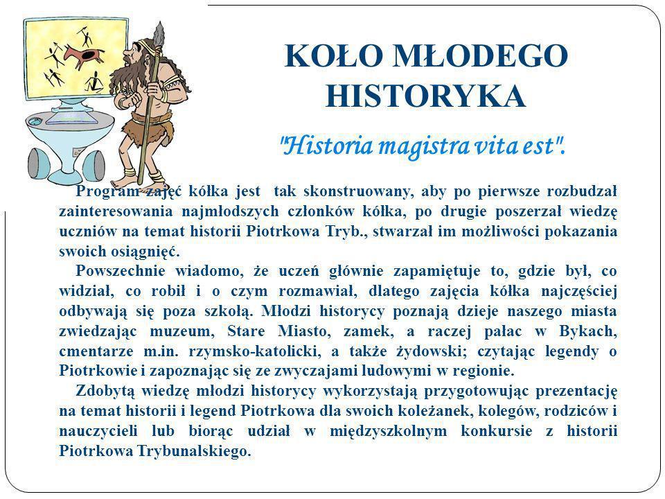 KOŁO MŁODEGO HISTORYKA Historia magistra vita est .
