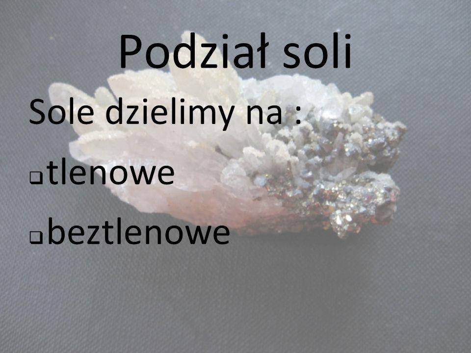 Podział soli Sole dzielimy na : tlenowe beztlenowe