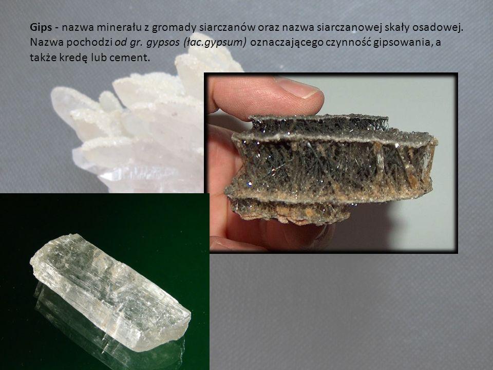 Gips - nazwa minerału z gromady siarczanów oraz nazwa siarczanowej skały osadowej.