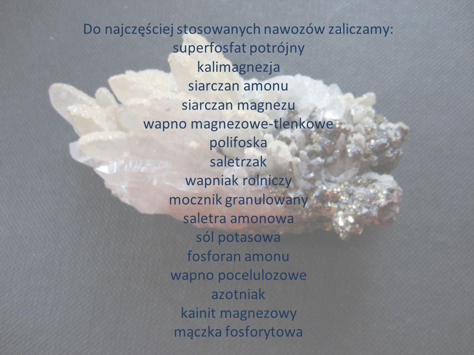 Do najczęściej stosowanych nawozów zaliczamy: superfosfat potrójny kalimagnezja siarczan amonu siarczan magnezu wapno magnezowe-tlenkowe polifoska saletrzak wapniak rolniczy mocznik granulowany saletra amonowa sól potasowa fosforan amonu wapno pocelulozowe azotniak kainit magnezowy mączka fosforytowa