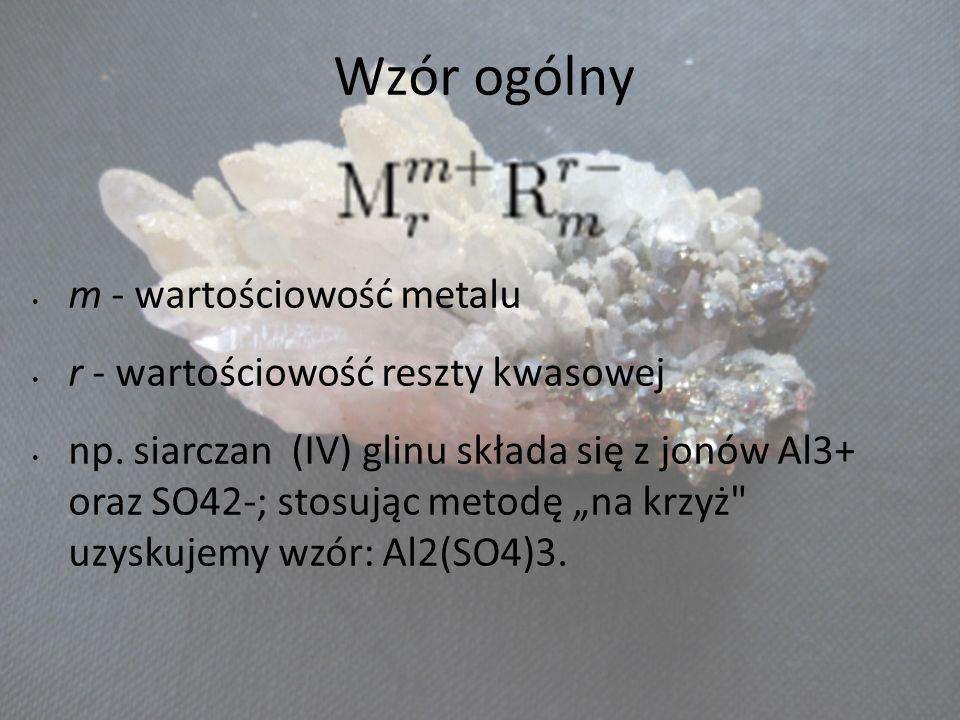 Wzór ogólny m - wartościowość metalu r - wartościowość reszty kwasowej