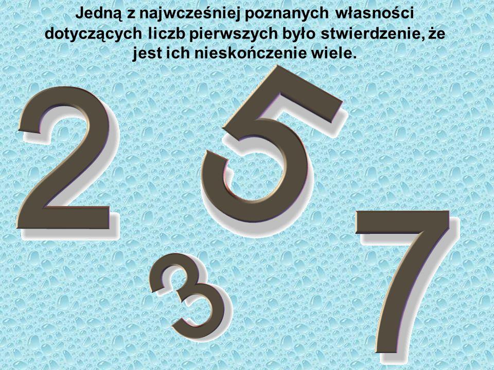 Jedną z najwcześniej poznanych własności dotyczących liczb pierwszych było stwierdzenie, że jest ich nieskończenie wiele.