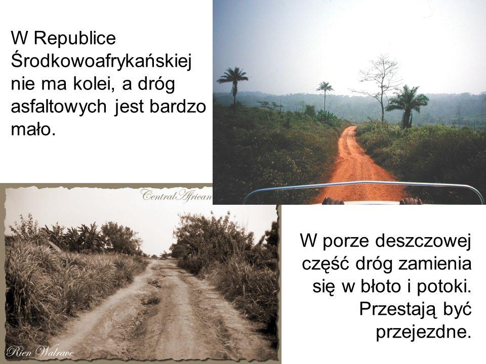 W Republice Środkowoafrykańskiej nie ma kolei, a dróg asfaltowych jest bardzo mało.