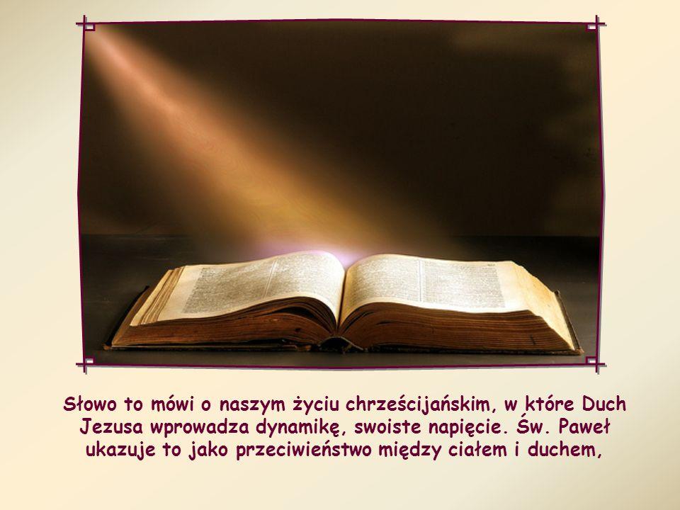 Słowo to mówi o naszym życiu chrześcijańskim, w które Duch Jezusa wprowadza dynamikę, swoiste napięcie.