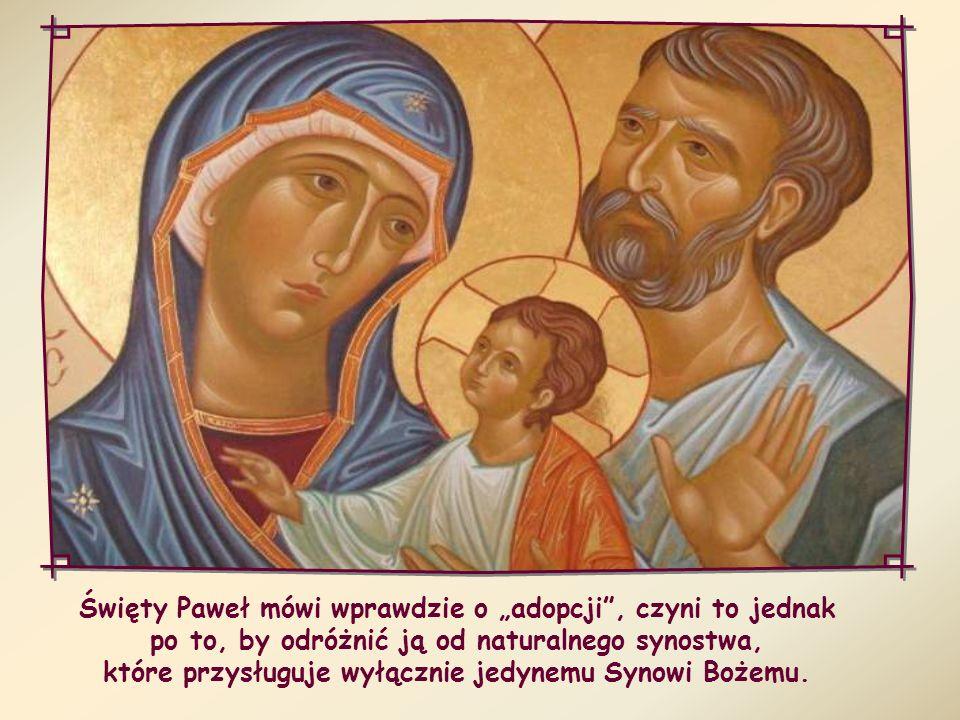 """Święty Paweł mówi wprawdzie o """"adopcji , czyni to jednak po to, by odróżnić ją od naturalnego synostwa, które przysługuje wyłącznie jedynemu Synowi Bożemu."""