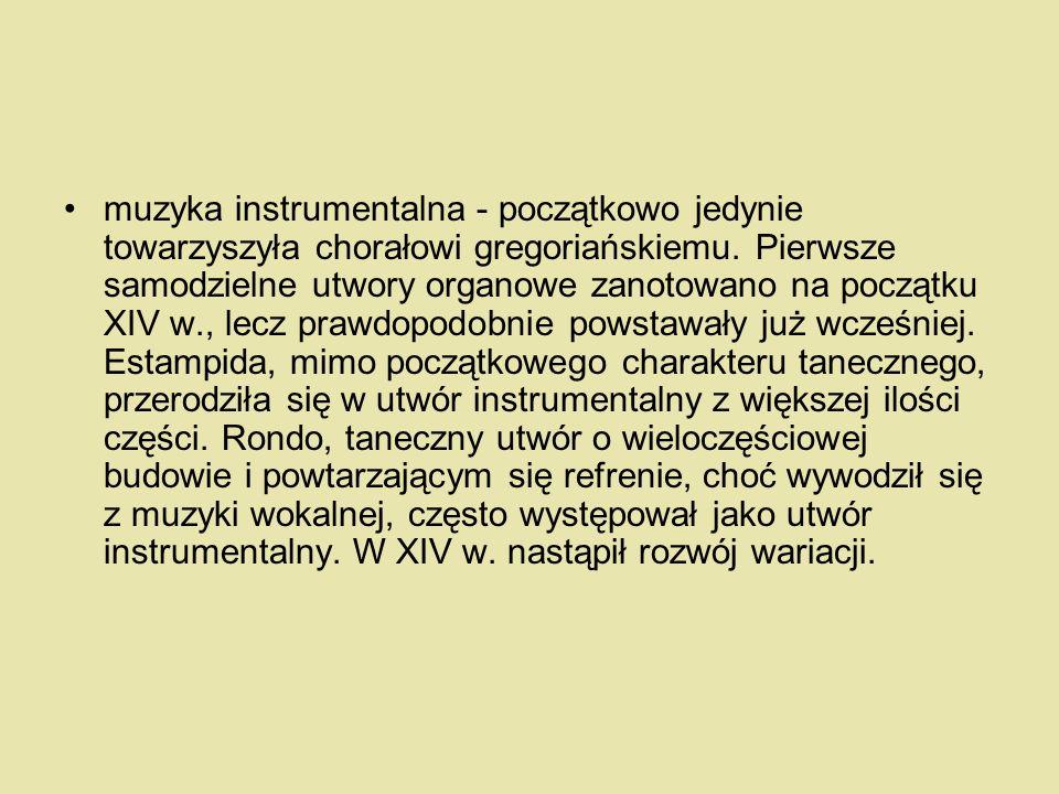 muzyka instrumentalna - początkowo jedynie towarzyszyła chorałowi gregoriańskiemu.