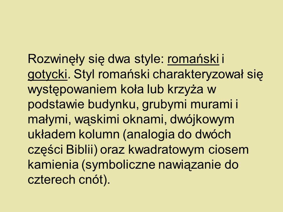 Rozwinęły się dwa style: romański i gotycki