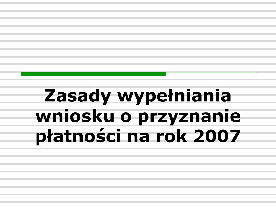 Zasady wypełniania wniosku o przyznanie płatności na rok 2007