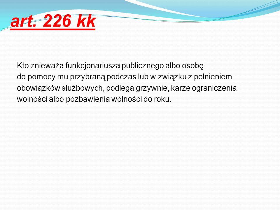art. 226 kk Kto znieważa funkcjonariusza publicznego albo osobę