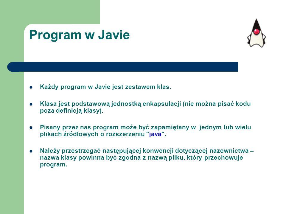 Program w Javie Każdy program w Javie jest zestawem klas.
