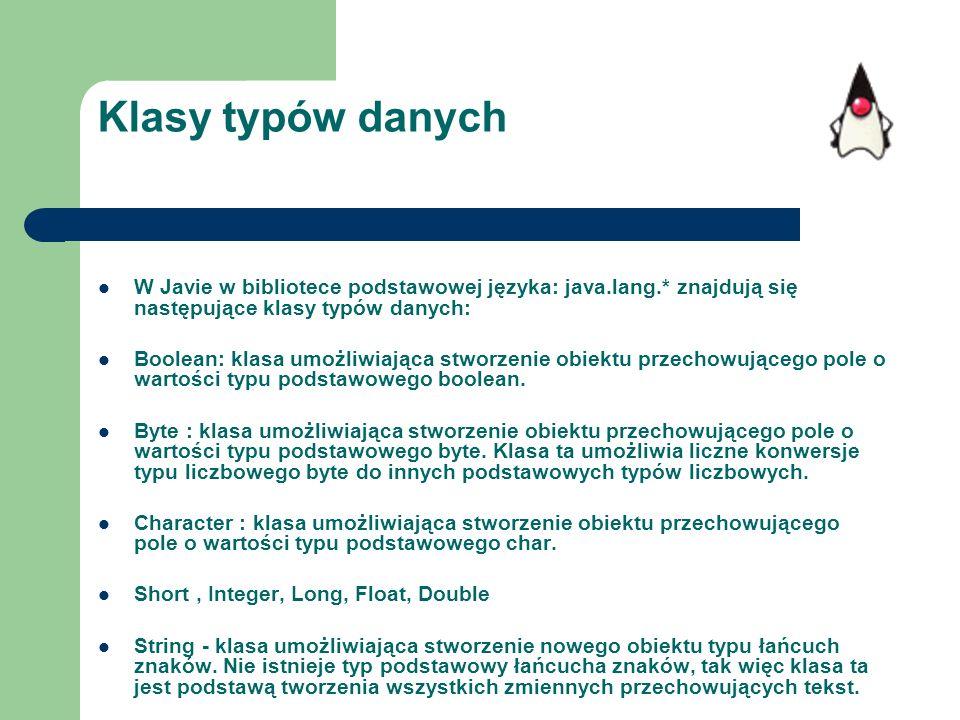 Klasy typów danych W Javie w bibliotece podstawowej języka: java.lang.* znajdują się następujące klasy typów danych: