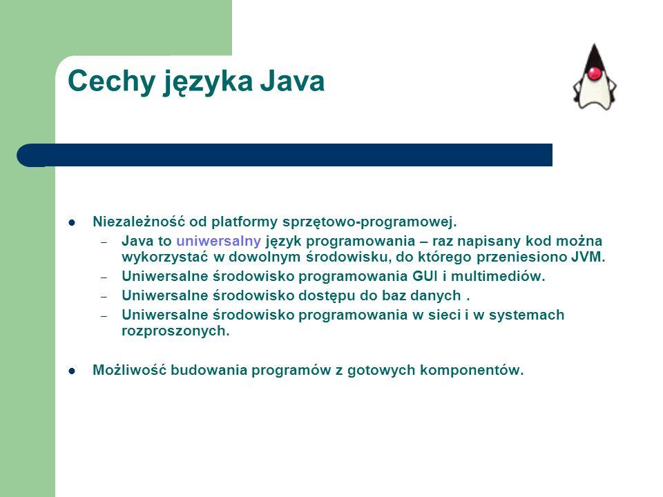 Cechy języka Java Niezależność od platformy sprzętowo-programowej.