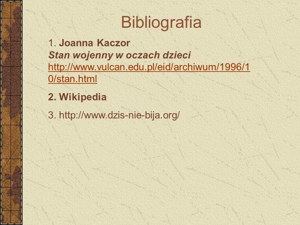 Bibliografia 1. Joanna Kaczor Stan wojenny w oczach dzieci http://www.vulcan.edu.pl/eid/archiwum/1996/10/stan.html.