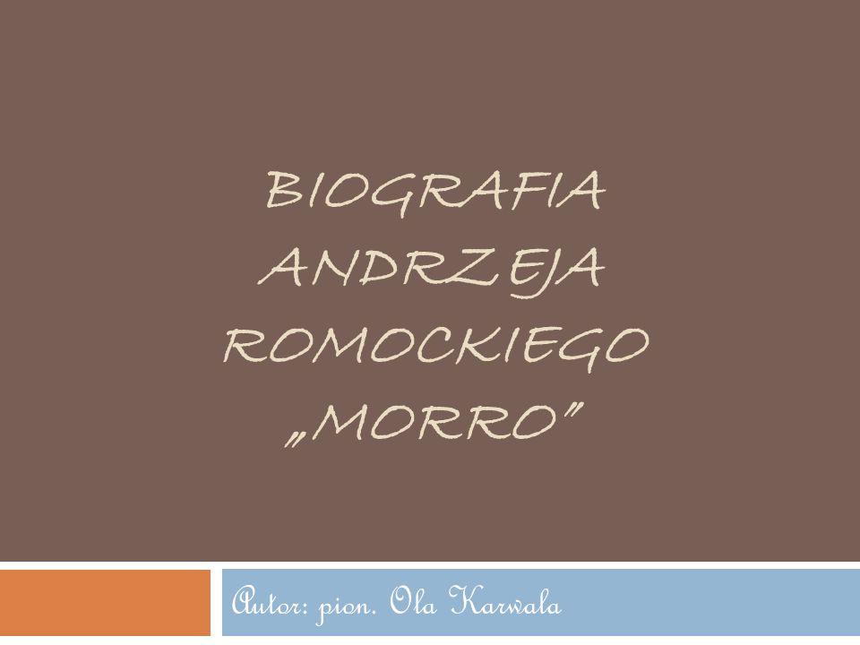 "Biografia Andrzeja Romockiego ""Morro"
