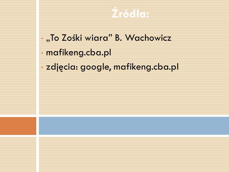 """Źródła: """"To Zośki wiara B. Wachowicz mafikeng.cba.pl"""
