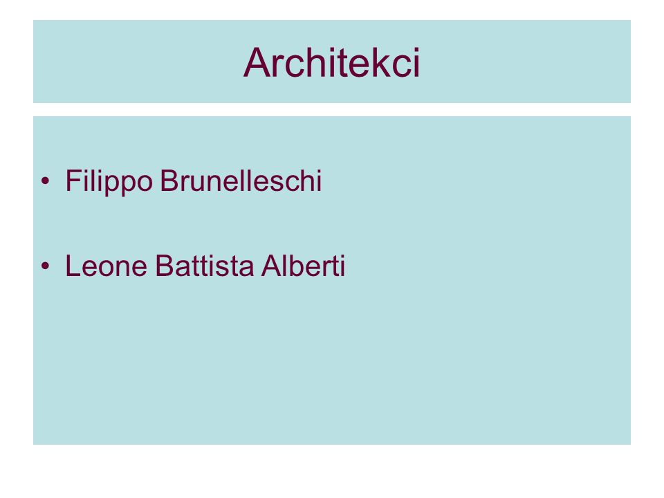 Architekci Filippo Brunelleschi Leone Battista Alberti