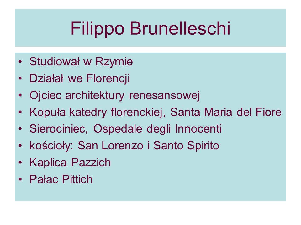 Filippo Brunelleschi Studiował w Rzymie Działał we Florencji