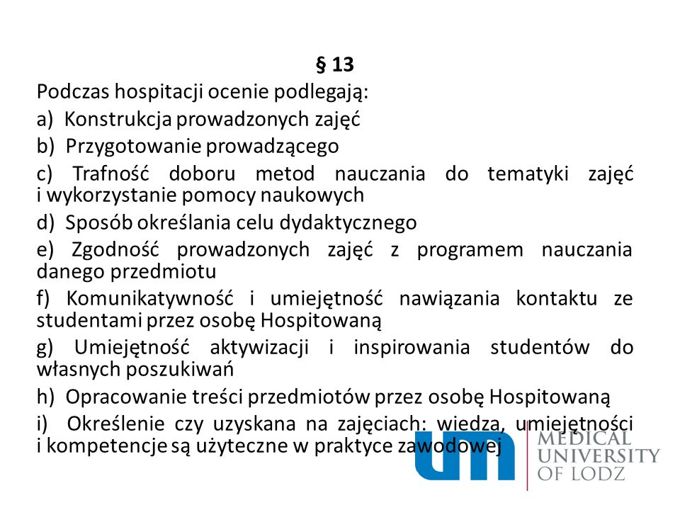 § 13 Podczas hospitacji ocenie podlegają: a) Konstrukcja prowadzonych zajęć. b) Przygotowanie prowadzącego.