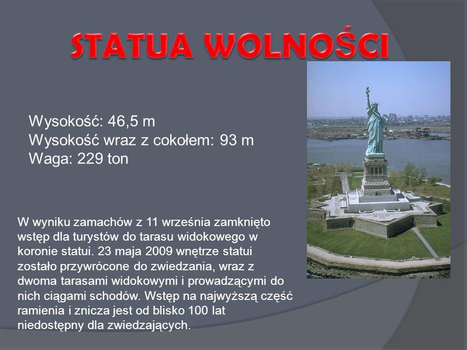 STATUA WOLNOŚCI Wysokość: 46,5 m Wysokość wraz z cokołem: 93 m