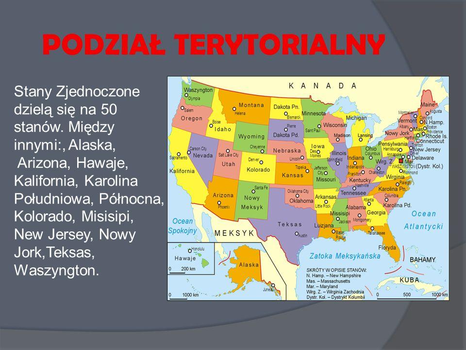 PODZIAŁ TERYTORIALNY Stany Zjednoczone dzielą się na 50 stanów. Między innymi:, Alaska,
