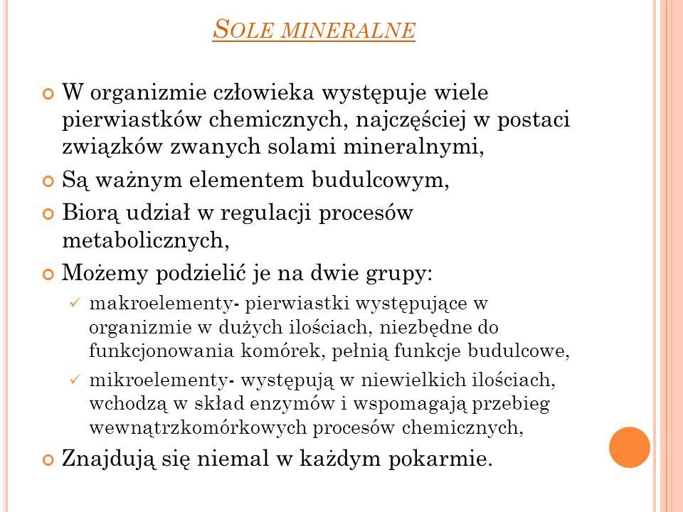 Sole mineralne W organizmie człowieka występuje wiele pierwiastków chemicznych, najczęściej w postaci związków zwanych solami mineralnymi,